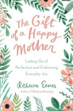 Rebecca (Rebecca Eanes) Eanes The Gift of a Happy Mother