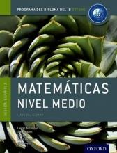 Laurie Buchanan,   Jim Fensom,   Ed Kemp,   Paul La Rondie IB Matematicas Nivel Medio Libro del Alumno: Programa del Diploma del IB Oxford