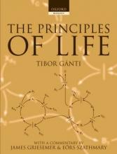 Tibor ((Retired)) Ganti,   Eors (Collegium Budapest (Institute for Advanced Study), Budapest, Hungary) Szathmary,   James (Department of Philosophy, University of California, Davis, USA) Griesemer The Principles of Life