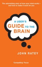 Dr. John J. Ratey A User`s Guide To The Brain