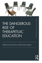 Kathryn Ecclestone,   Dennis Hayes The Dangerous Rise of Therapeutic Education