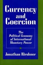 Kirshner, Jonathan Currency and Coercion - The Political Economy of International Monetary Power