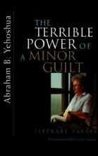 Yehoshua, Abraham B. The Terrible Power of a Minor Guilt
