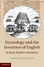 Crawforth, Hannah Etymology and the Invention of English in Early Modern Literature