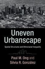 Paul M. (University of California, Los Angeles) Ong,   Silvia R. (University of California, Los Angeles) Gonzalez Uneven Urbanscape