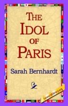 Bernhardt, Sarah Idol of Paris