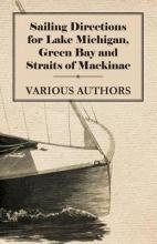 Various , Sailing Directions for Lake Michigan, Green Bay and Straits of Mackinac