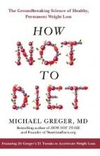 Greger, Michael Greger, M: How Not To Diet