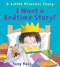 Ross, Tony I Want a Bedtime Story!