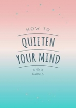Anna Barnes How to Quieten Your Mind