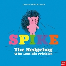 Willis, Jeanne Spike: The Hedgehog Who Lost His Prickles