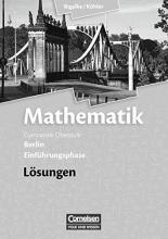 Bigalke, Anton,   Kuschnerow, Horst,   Köhler, Norbert,   Ledworuski, Gabriele Mathematik Sekundarstufe II Einführungsphase. Lösungen zum Schülerbuch Berlin