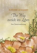 Lenhardt, Elfriede Der Weg zurück ins Leben