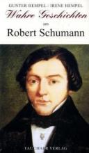 Hempel, Gunter Wahre Geschichten um Robert Schumann