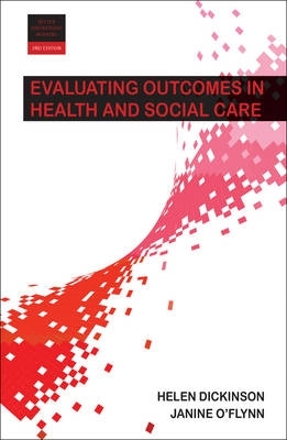 Helen (University of Melbourne) Dickinson,   Janine O`Flynn,Evaluating Outcomes in Health and Social Care
