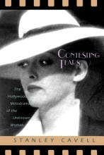 Cavell, Stanley Contesting Tears - The Hollywood Melodrama of the Unknown Woman (Paper)