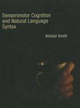 Knott, Alistair Sensorimotor Cognition and Natural Language Syntax