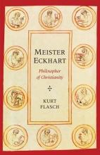 Flasch, Kurt Meister Eckhart - Philosopher of Christianity