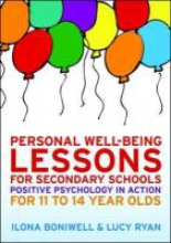 Ilona Boniwell,   Lucy Ryan,Personal Well-Being Lessons for Secondary Schools: Positive psychology in action for 11 to 14 year olds