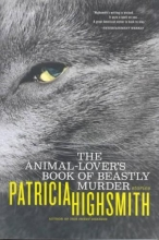 Highsmith, Patricia The Animal-Lover`s Book of Beastly Murder