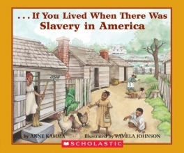 Kamma, Anne,   Johnson, Pamela If You Lived When There Was Slavery in America