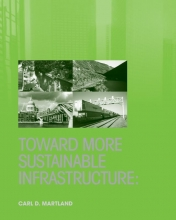 Martland, Carl D. Toward More Sustainable Infrastructure