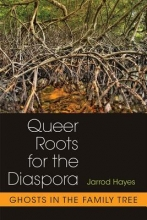 Hayes, Jarrod Queer Roots for the Diaspora