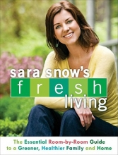 Snow, Sara Sara Snow`s Fresh Living