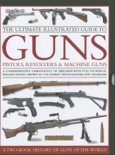 North, Anthony Ultimate Illustrated Guide to Guns, Pistols, Revolvers and M