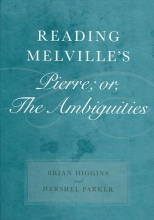 Higgins, Brian Reading Melville`s Pierre; Or, the Ambiguities