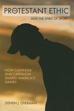 Overman, Steven J. The Protestant Ethic and the Spirit of Sport