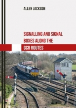 Allen Jackson Signalling and Signal Boxes along the GCR Routes