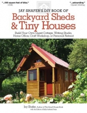 Shafer, Jay Jay Shafer`s DIY Book of Backyard Sheds & Tiny Houses