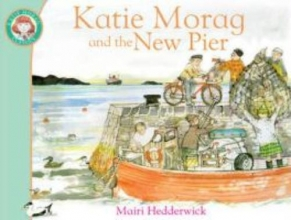 Hedderwick, Mairi Katie Morag and the New Pier
