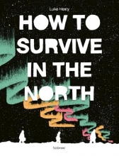 Healy, Luke How to Survive in the North