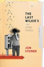 Steiner, Jon The Last Wilkie`s and Other Stories