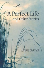 Burnes, Elaine A Perfect Life and Other Stories