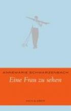 Schwarzenbach, Annemarie Eine Frau zu sehen