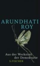 Roy, Arundhati Aus der Werkstatt der Demokratie