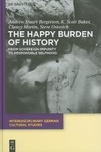 Bergerson, Andrew S.,   Baker, K. Scott,   Martin, Clancy,   Ostovich, Steve The Happy Burden of History