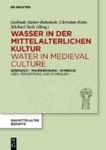 Wasser in der mittelalterlichen Kultur Water in Medieval Culture