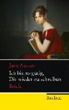 Austen, Jane Ich bin so gtig, Dir wieder zu schreiben