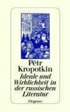 Kropotkin, Peter A. Ideale und Wirklichkeit in der russischen Literatur