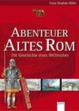Stephan-Kühn, Freya Abenteuer Altes Rom - Die Geschichte eines Weltreiches