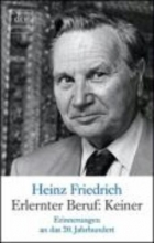Friedrich, Heinz Erlernter Beruf: Keiner