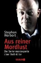 Harbort, Stephan Aus reiner Mordlust