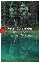 Schneider, Peter Die Lieben meiner Mutter
