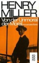 Miller, Henry Von der Unmoral der Moral und andere Texte
