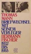 Mann, Thomas Briefwechsel mit seinem Verleger Gottfried Bermann Fischer