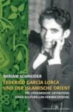 Schneider, Mirjam Frederico García Lorca und der islamische Orient